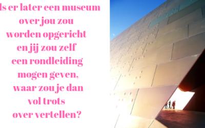 Welke levenslessen zou jij laten zien in een museum over jouw leven?